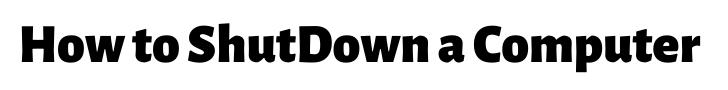 How to ShutDown a Computer